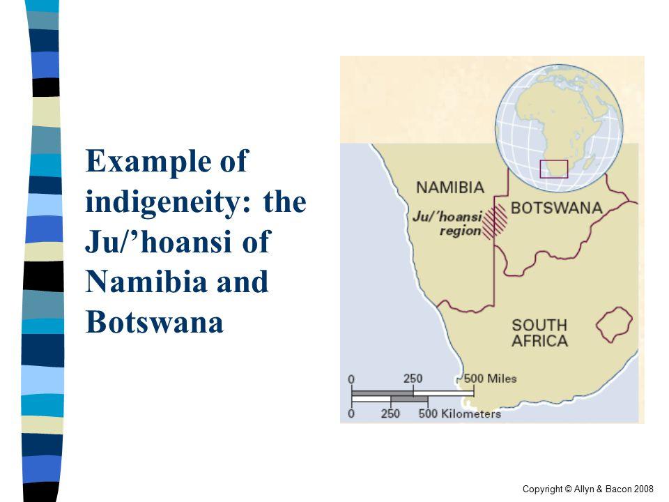 Copyright © Allyn & Bacon 2008 Example of indigeneity: the Ju/'hoansi of Namibia and Botswana