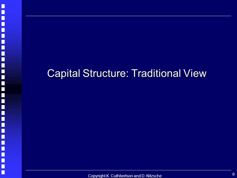 Copyright K. Cuthbertson and D. Nitzsche 9 Capital Structure: Traditional View
