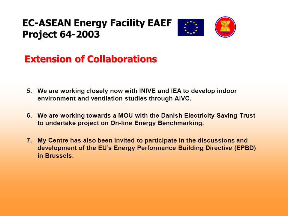 EC-ASEAN Energy Facility EAEF Project 64-2003 5.We are working closely now with INIVE and IEA to develop indoor environment and ventilation studies through AIVC.