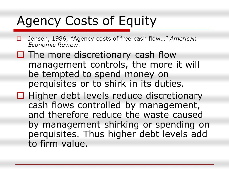 Agency Costs of Equity  Jensen, 1986, Agency costs of free cash flow… American Economic Review.
