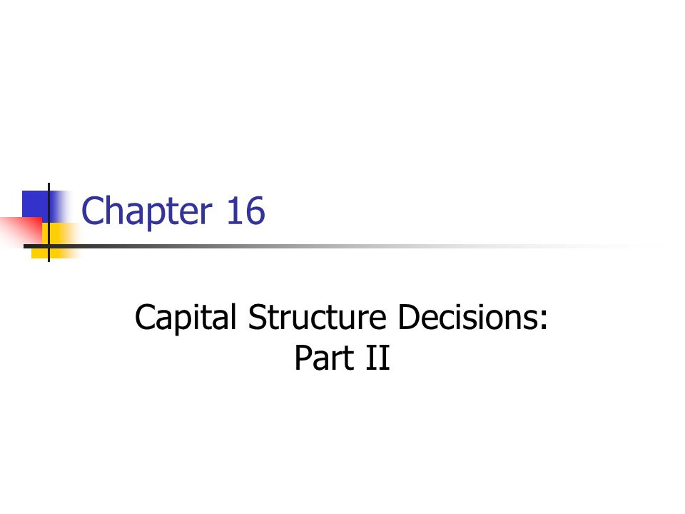 Chapter 16 Capital Structure Decisions: Part II