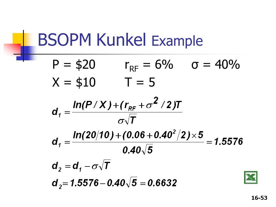 16-53 BSOPM Kunkel Example P = $20r RF = 6% σ = 40% X = $10T = 5