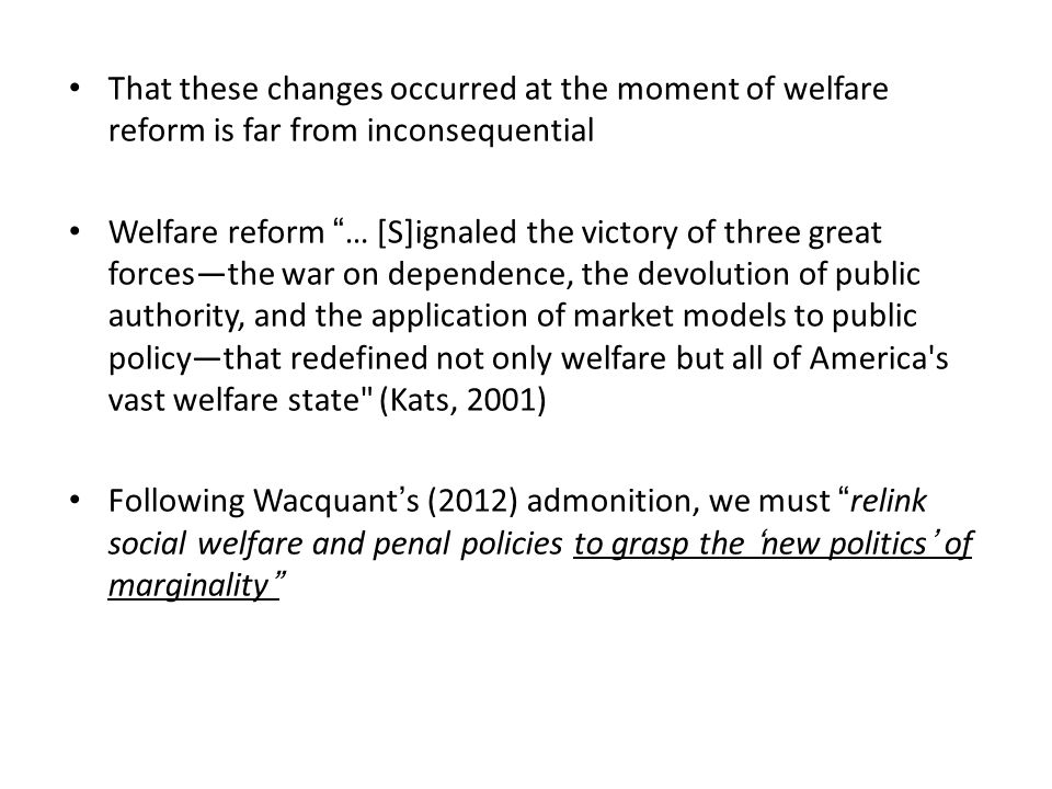 "That these changes occurred at the moment of welfare reform is far from inconsequential Welfare reform ""… [S]ignaled the victory of three great forces"