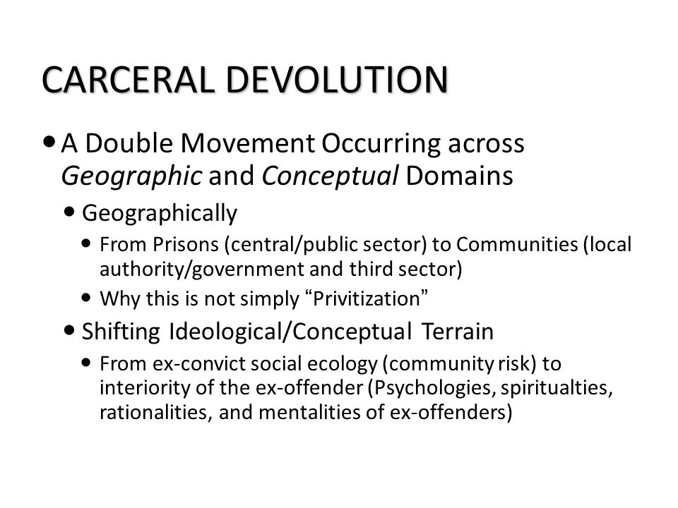 Brief Literature Review 1870 Declaration of Principles Rehabilitation built around moral suasion through personal transformation via religion and work (Foucault 1977; Simon 1993) Penal Welfarism modus operandi of Corrections for nearly a century (Garland 2001)