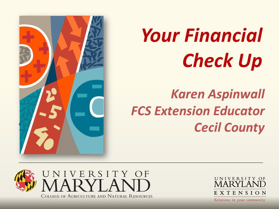 Karen Aspinwall FCS Extension Educator Cecil County Your Financial Check Up