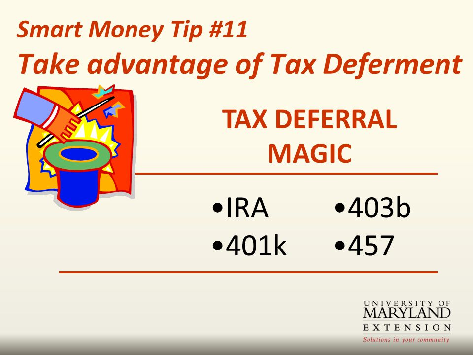 TAX DEFERRAL MAGIC 403b 457 IRA 401k Smart Money Tip #11 Take advantage of Tax Deferment