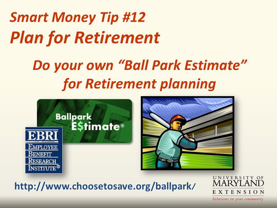 """http://www.choosetosave.org/ballpark / Smart Money Tip #12 Plan for Retirement Do your own """"Ball Park Estimate"""" for Retirement planning"""
