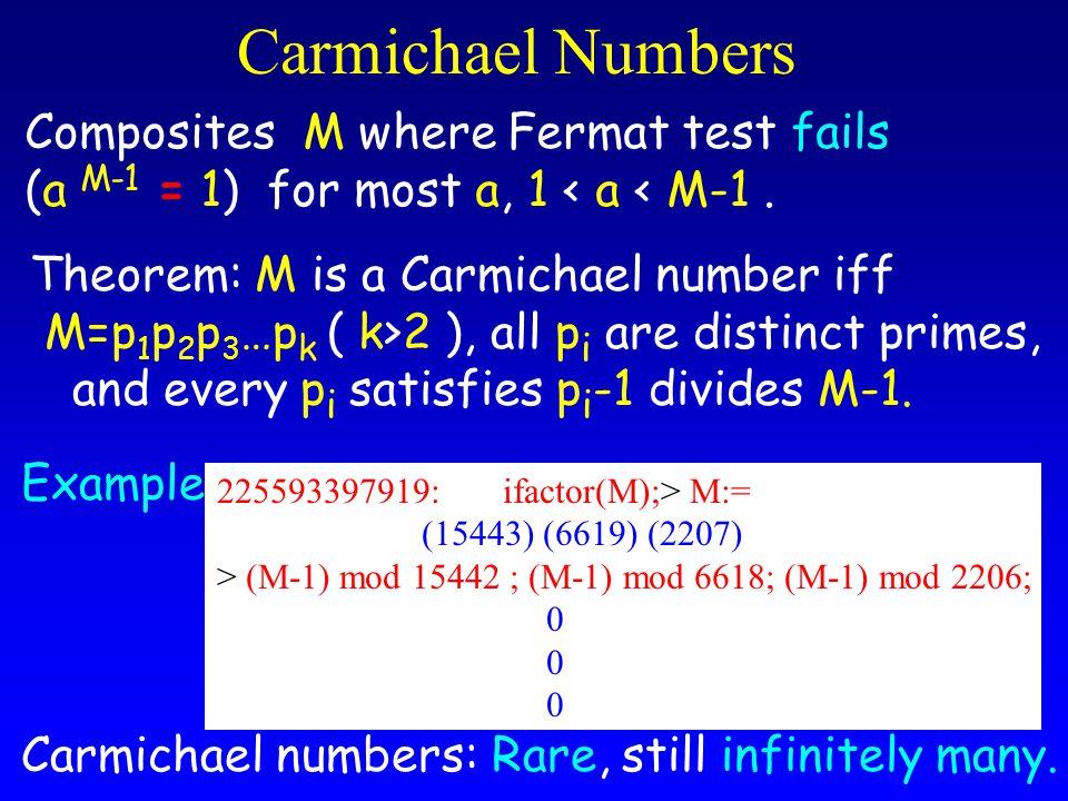 Carmichael Numbers Composites M where Fermat test fails (a M-1 = 1) for most a, 1 < a < M-1.