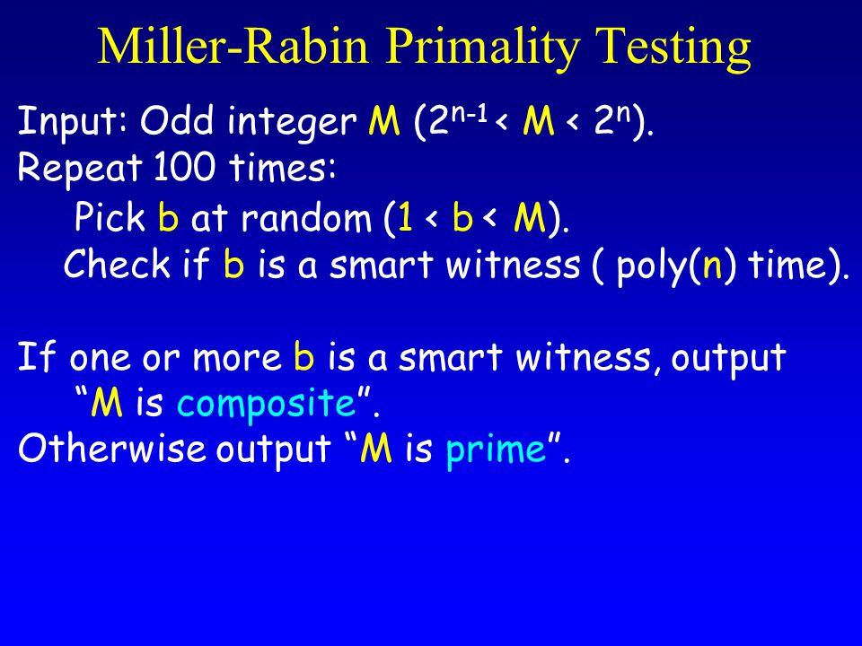 Miller-Rabin Primality Testing Input: Odd integer M (2 n -1 < M < 2 n ).
