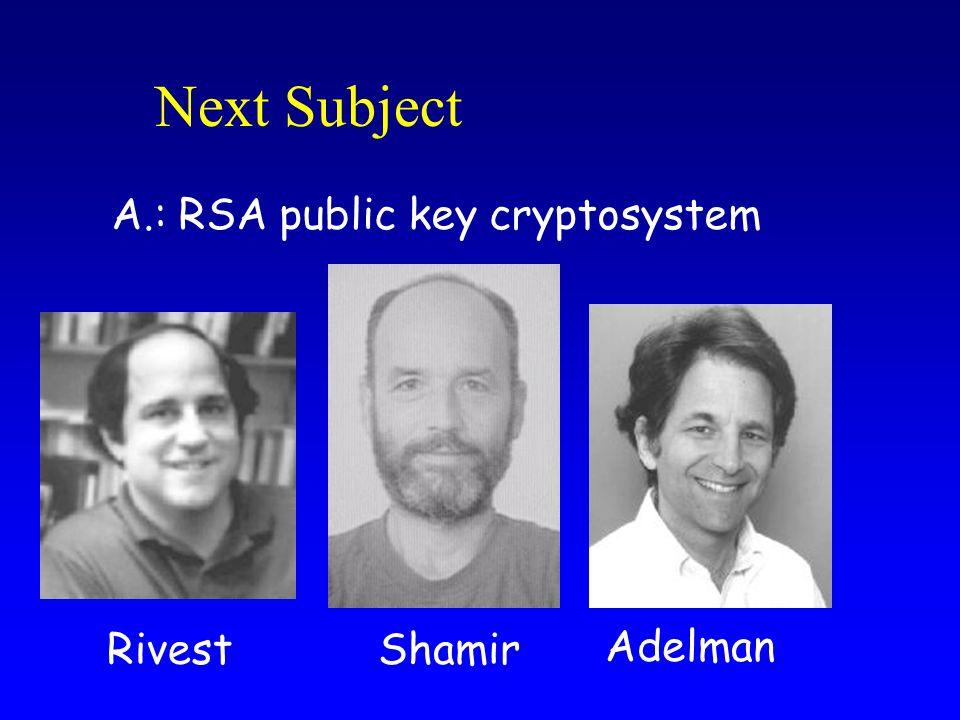 Next Subject A.: RSA public key cryptosystem Shamir Adelman Rivest