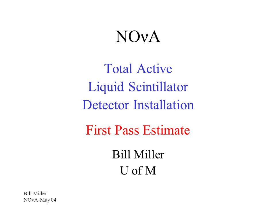 Bill Miller NOνA-May 04 NOνA Total Active Liquid Scintillator Detector Installation First Pass Estimate Bill Miller U of M