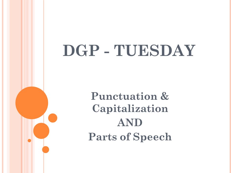 DGP - TUESDAY Punctuation & Capitalization AND Parts of Speech