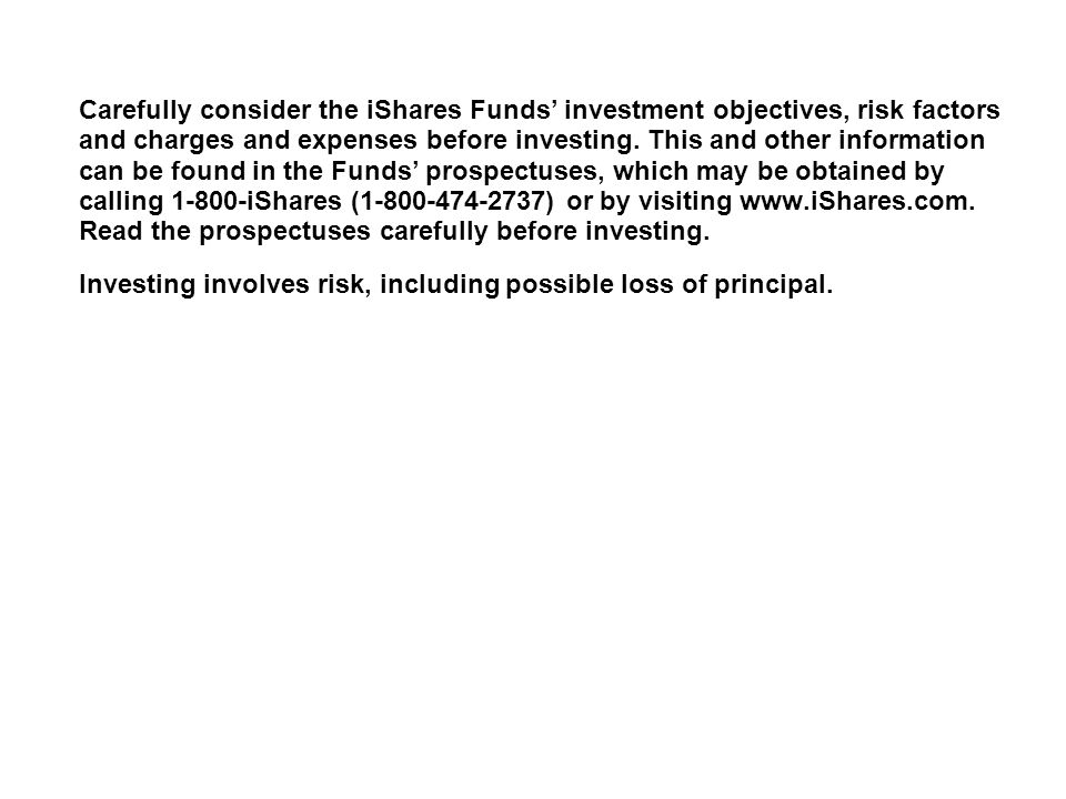 Carefully consider the iShares Funds' investment objectives, risk factors and charges and expenses before investing.