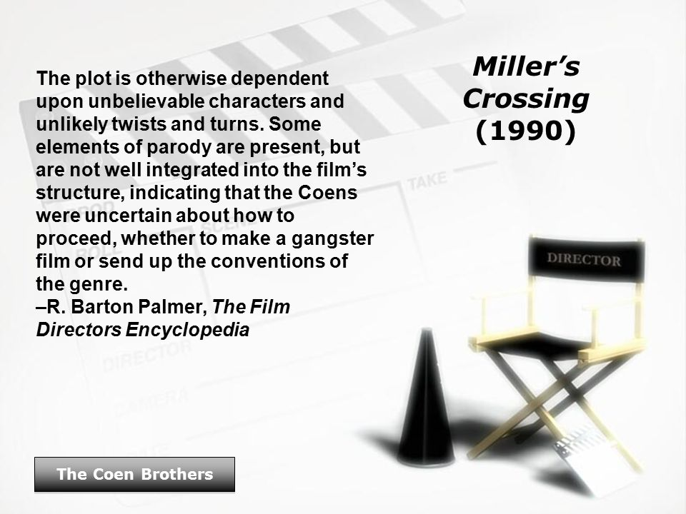 Miller's Crossing (1990) The Coen Brothers The plot is otherwise dependent upon unbelievable characters and unlikely twists and turns.
