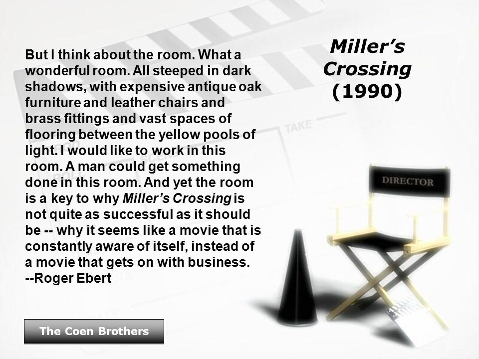 Miller's Crossing (1990) The Coen Brothers But I think about the room.