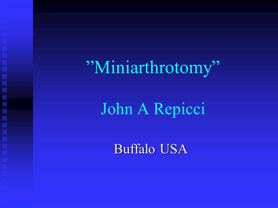 Miniarthrotomy John A Repicci Buffalo USA