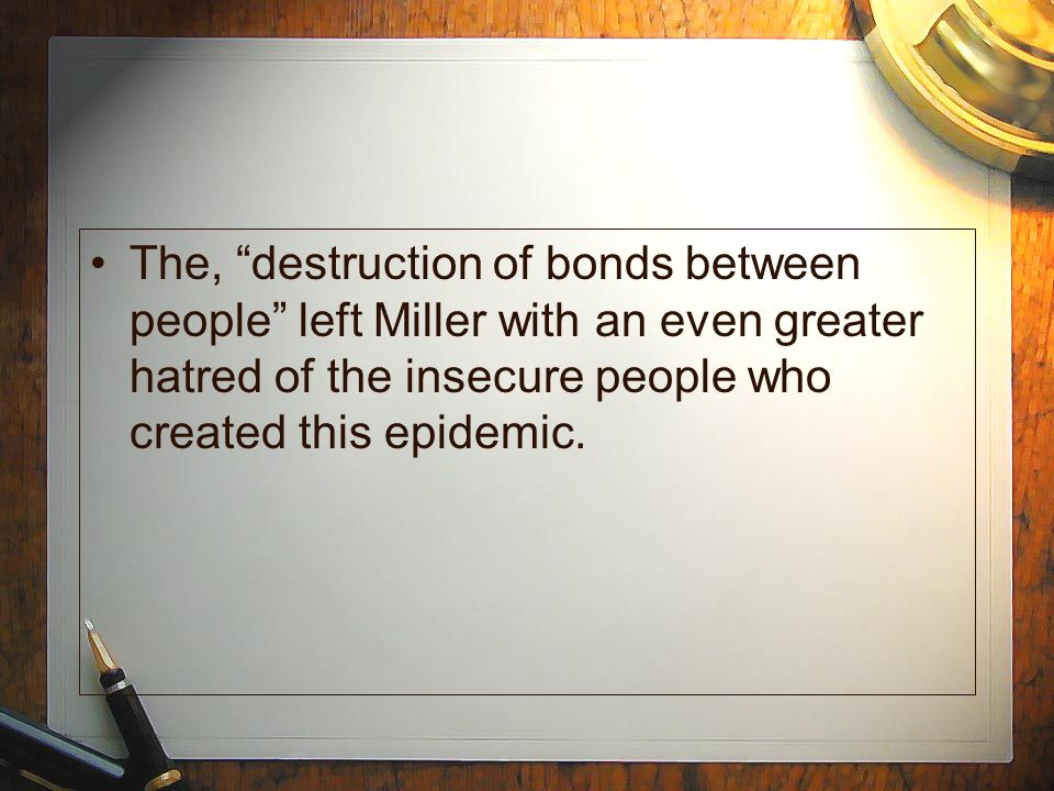 "The, ""destruction of bonds between people"" left Miller with an even greater hatred of the insecure people who created this epidemic."