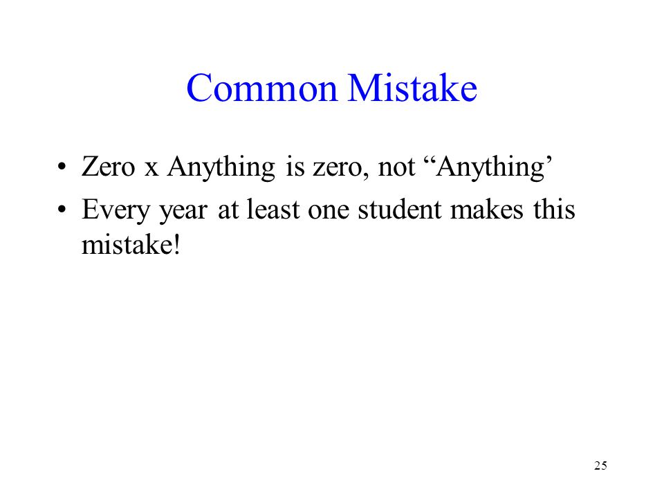 """25 Common Mistake Zero x Anything is zero, not """"Anything' Every year at least one student makes this mistake!"""