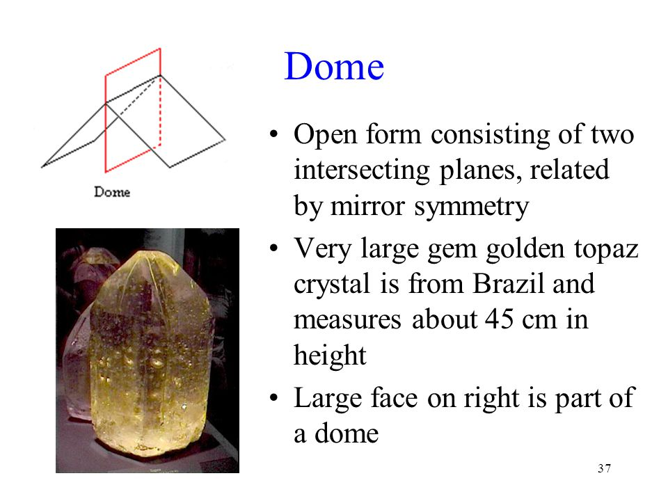 37 Dome Open form consisting of two intersecting planes, related by mirror symmetry Very large gem golden topaz crystal is from Brazil and measures ab