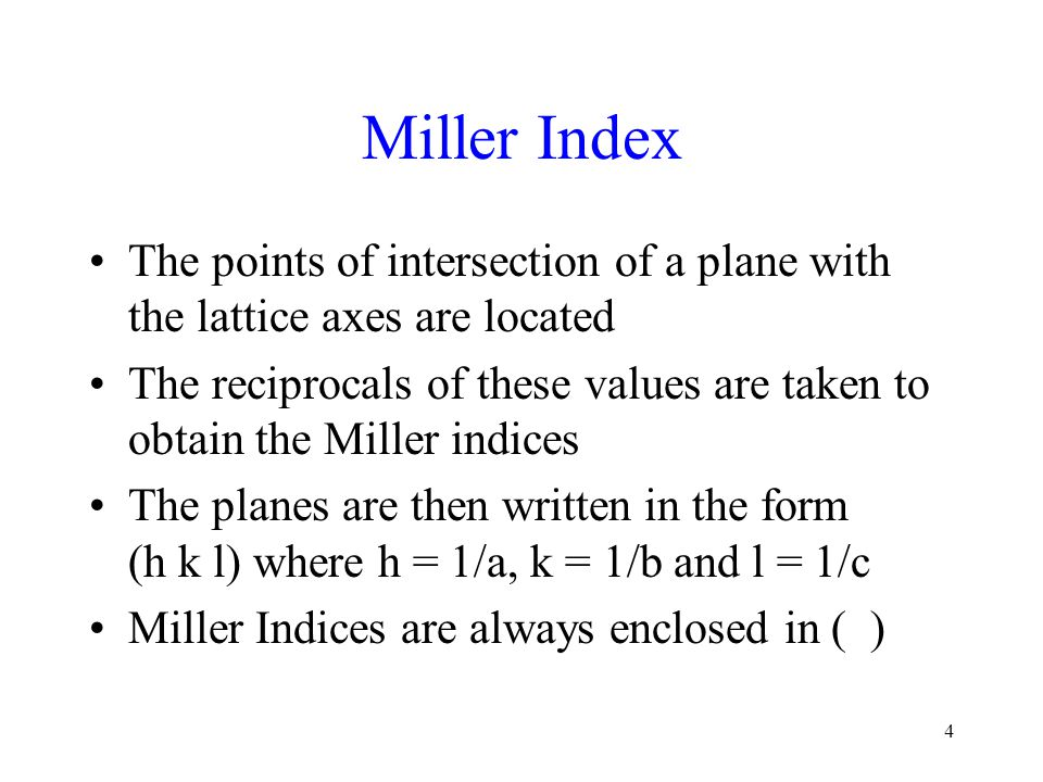 15 Miller Index from Intercepts Let a', b', and c' be the intercepts of a plane in terms of the a, b, and c vector magnitudes Take the inverse of each intercept, then clear any fractions, and place in (hkl) format