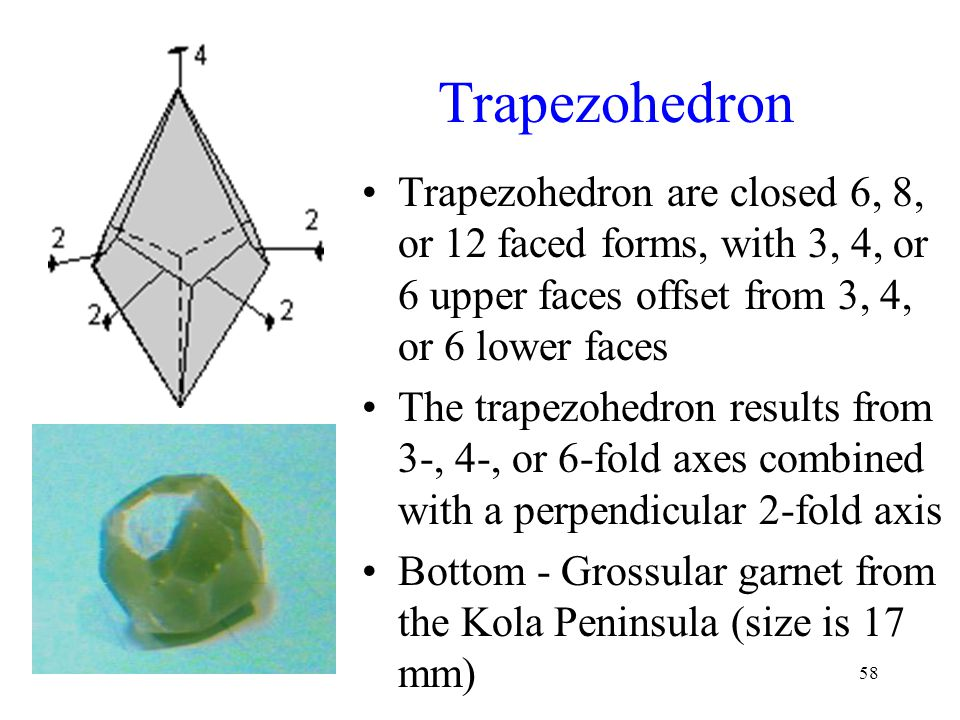 58 Trapezohedron Trapezohedron are closed 6, 8, or 12 faced forms, with 3, 4, or 6 upper faces offset from 3, 4, or 6 lower faces The trapezohedron re