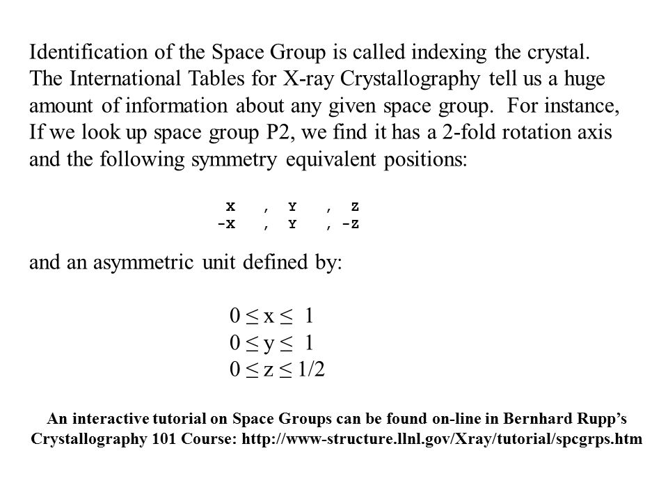 Identification of the Space Group is called indexing the crystal. The International Tables for X-ray Crystallography tell us a huge amount of informat