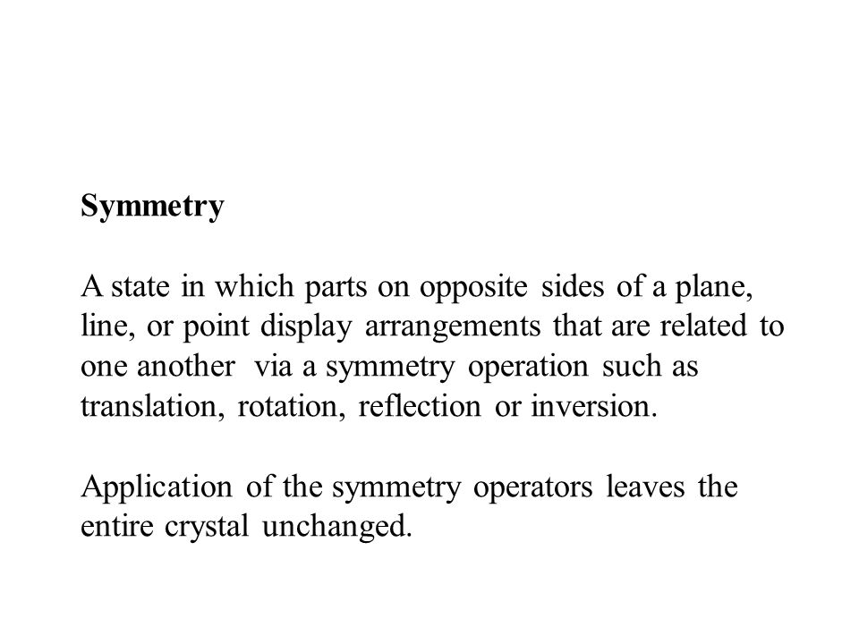 Symmetry Elements Glide reflection (mirror plane + translation) reflects the asymmetric unit across a mirror and then translates parallel to the mirror.