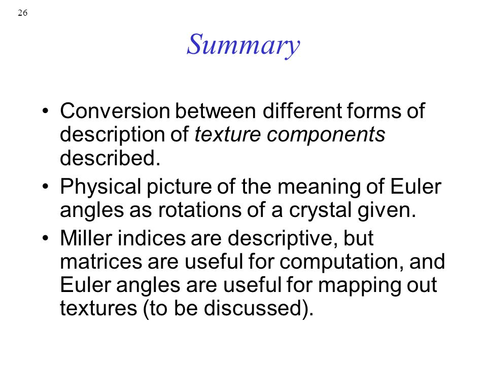 26 Summary Conversion between different forms of description of texture components described.