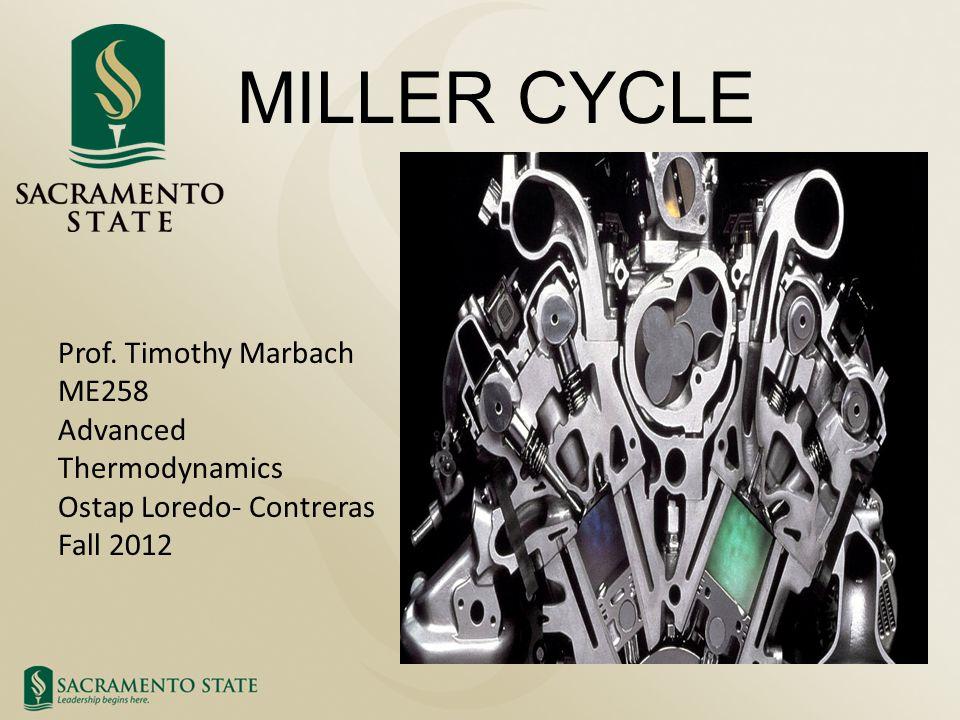 MILLER CYCLE Prof. Timothy Marbach ME258 Advanced Thermodynamics Ostap Loredo- Contreras Fall 2012