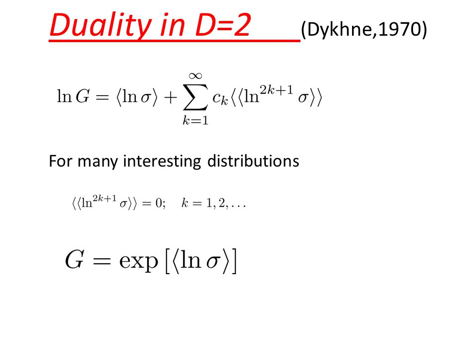 Duality in D=2 (Dykhne,1970) For many interesting distributions