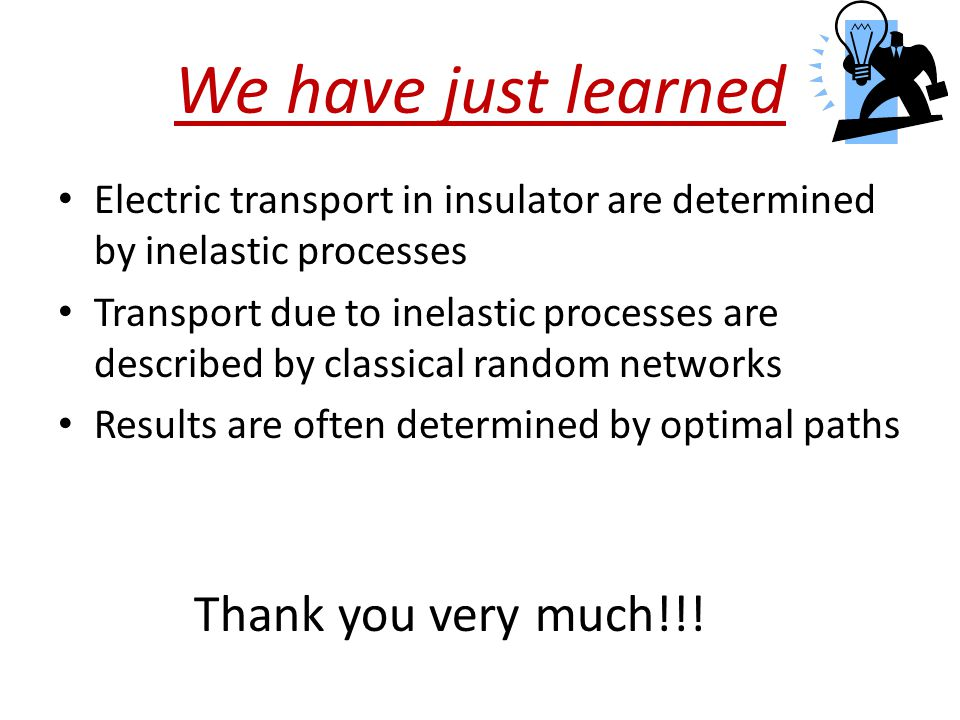 We have just learned Electric transport in insulator are determined by inelastic processes Transport due to inelastic processes are described by class