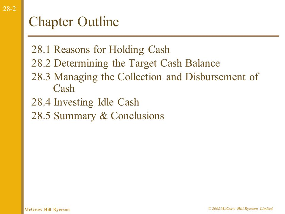 28-13 McGraw-Hill Ryerson © 2003 McGraw–Hill Ryerson Limited Implications of the Miller-Orr Model To use the Miller-Orr model, the manager must do four things: 1.Set the lower control limit for the cash balance.