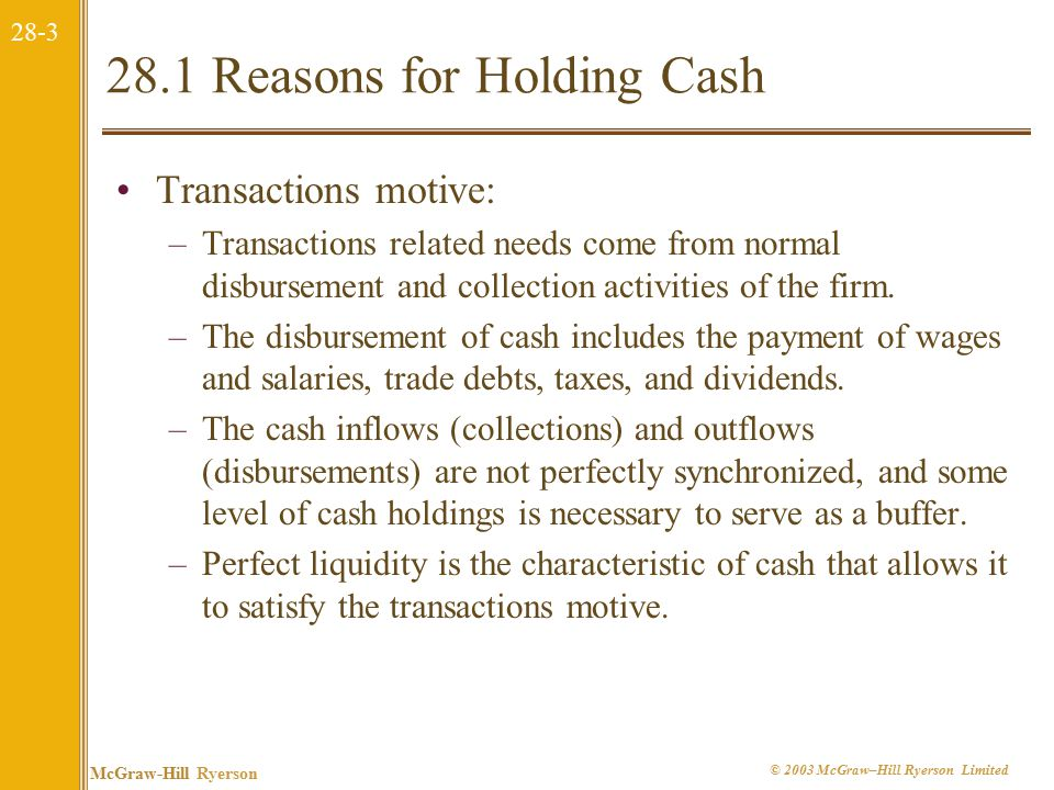28-14 McGraw-Hill Ryerson © 2003 McGraw–Hill Ryerson Limited Other Factors Influencing the Target Cash Balance Borrowing –Borrowing is likely to be more expensive than selling marketable securities.