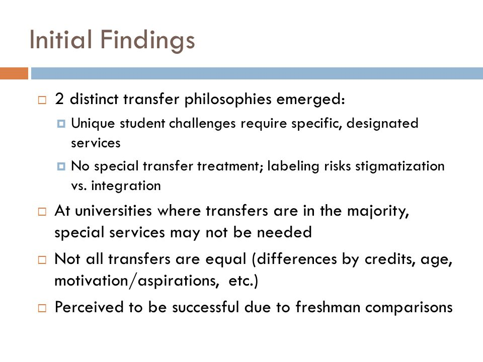 Challenges  Financial Lack of continuity Need to relearn system Missed deadlines Institutional transfer scholarships typically merit-based Institutions prioritize funding for first-time students Working while enrolled delays graduation and limits Pell Did not need loans to cover costs at cc