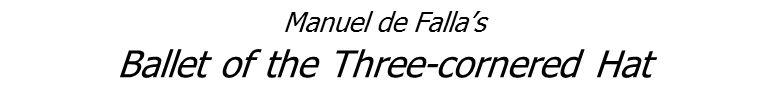 Manuel de Falla's Ballet of the Three-cornered Hat