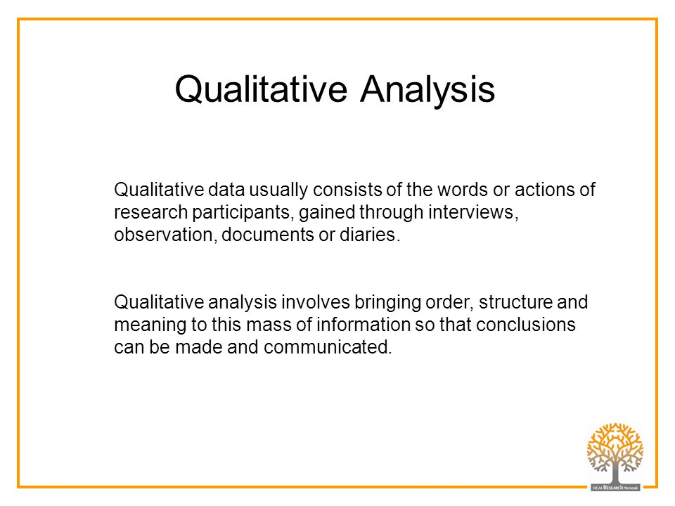 Qualitative Analysis Qualitative data usually consists of the words or actions of research participants, gained through interviews, observation, docum