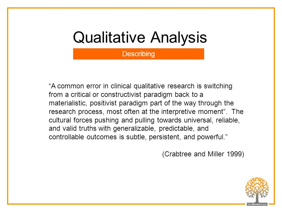 """A common error in clinical qualitative research is switching from a critical or constructivist paradigm back to a materialistic, positivist paradigm"