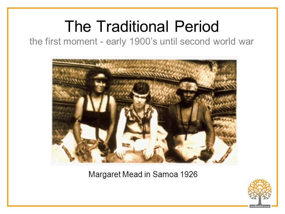 The Traditional Period the first moment - early 1900's until second world war Margaret Mead in Samoa 1926
