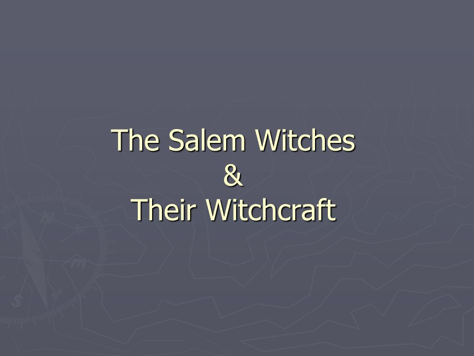 The Salem Witches & Their Witchcraft