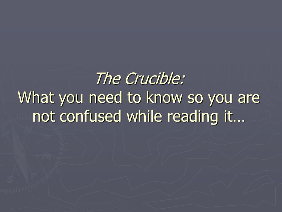 The Crucible: What you need to know so you are not confused while reading it…