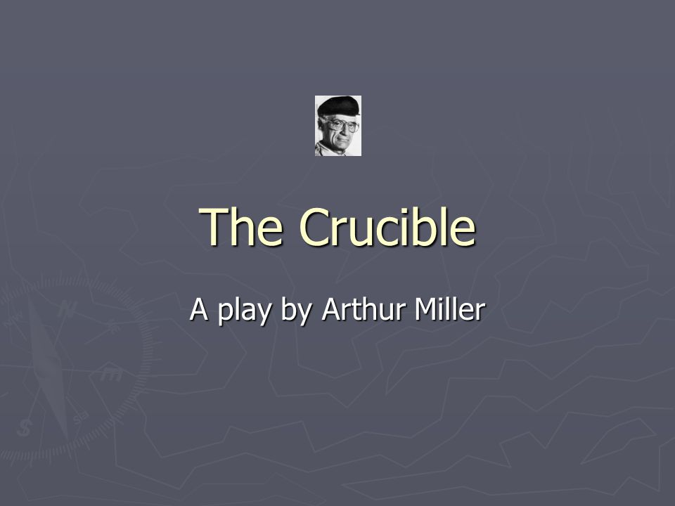 The Crucible A play by Arthur Miller