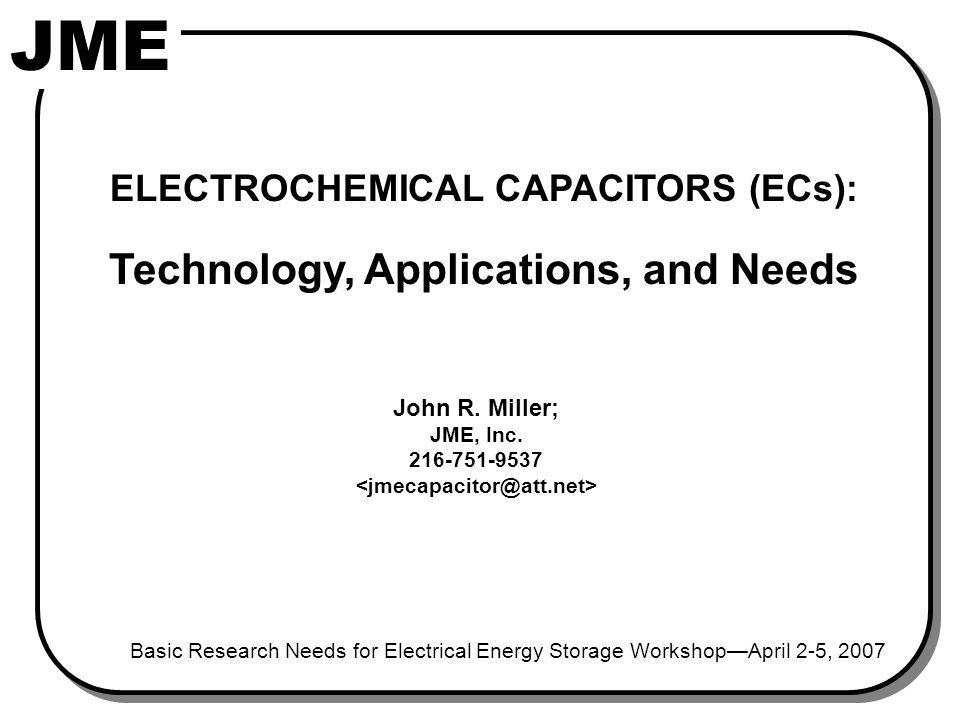 JME ELECTROCHEMICAL CAPACITORS (ECs): Technology, Applications, and Needs John R.