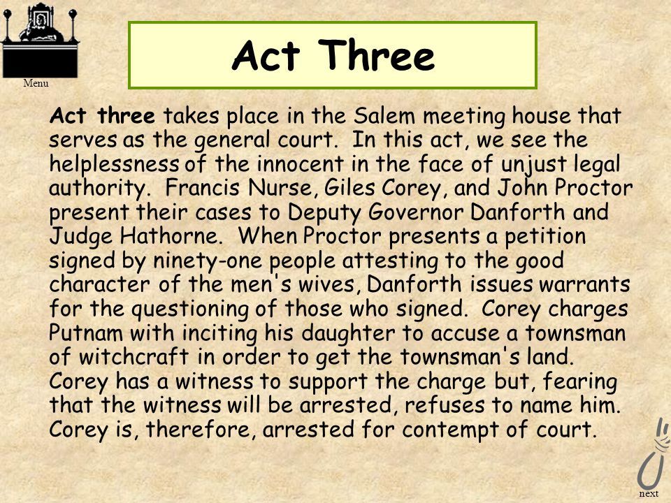 Act Two cont… Next, two townsmen, Giles Corey and Francis Nurse, arrive to seek John Proctor's help because their wives have just been arrested for wi