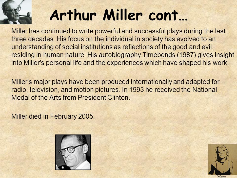 Arthur Miller cont… It is ironic that Miller himself was called before the House Un-American Activities Committee in 1956, and like his protagonist in