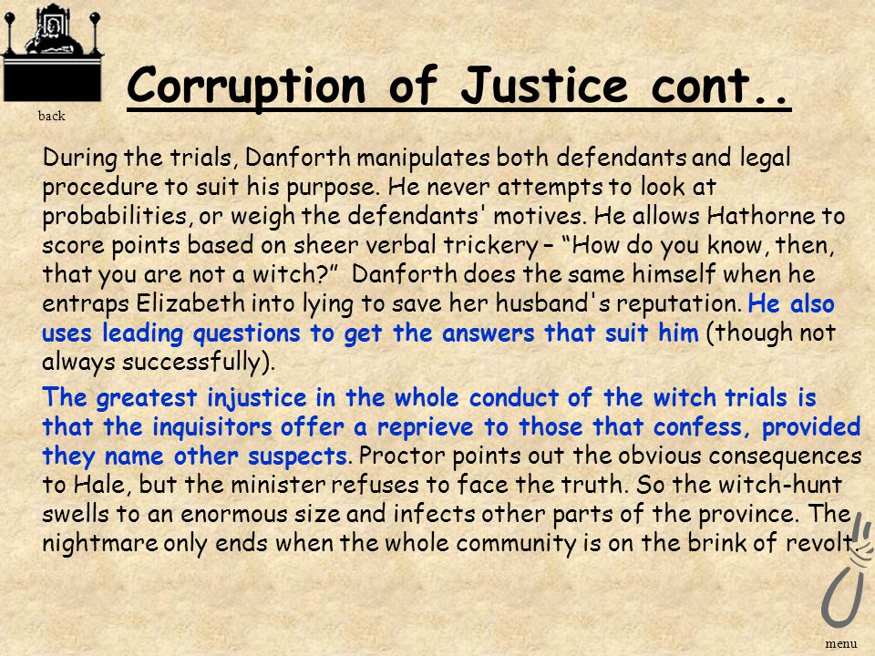 The Corruption of Justice A fair trial in Salem is made impossible by the close links between church and State. Those who interpret God's laws do not