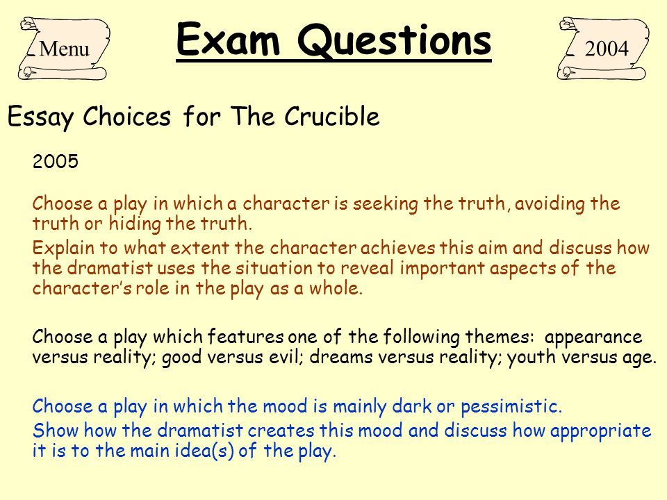 Exam Questions Essay Choices for The Crucible 2004 Choose a play in which the dramatist explores the idea of rebellion against authority. Explain brie
