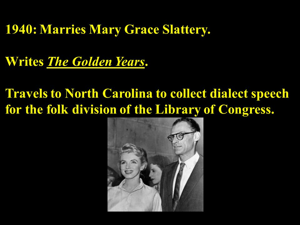 1940: Marries Mary Grace Slattery. Writes The Golden Years.