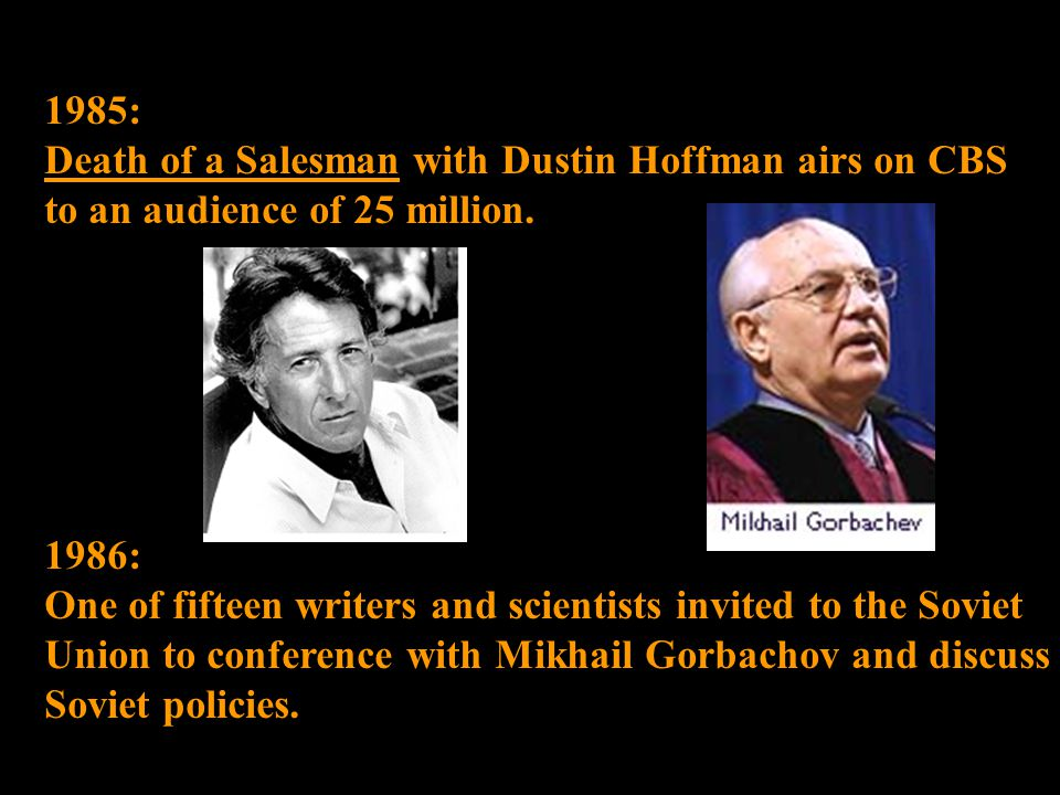 1985: Death of a Salesman with Dustin Hoffman airs on CBS to an audience of 25 million.