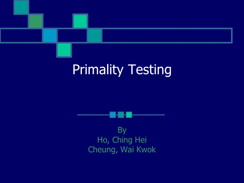 Primality Testing By Ho, Ching Hei Cheung, Wai Kwok