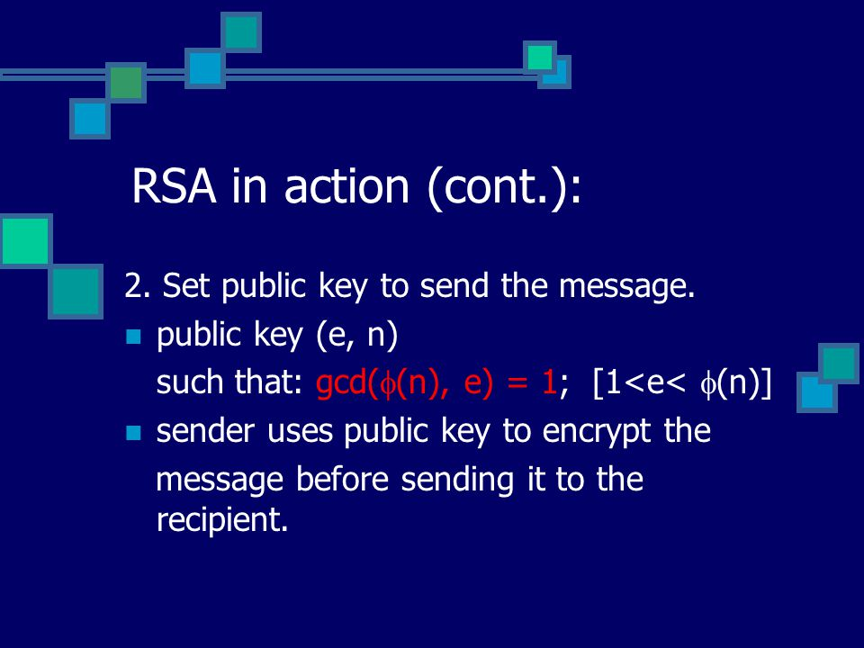 RSA in action (cont.): 2. Set public key to send the message.